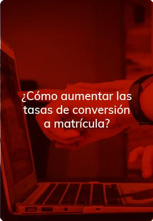 ¿Cómo aumentar las tasas de conversión a matrícula?