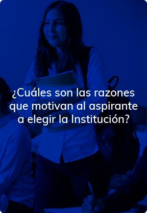 ¿Cuáles son las razones que motivan al aspirante a elegir la Institución?