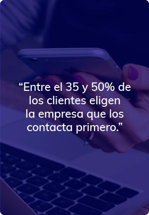 """""""Entre el 35 y 50% de los clientes eligen la empresa que los contacta primero."""""""